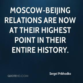 Sergei Prikhodko  - Moscow-Beijing relations are now at their highest point in their entire history.