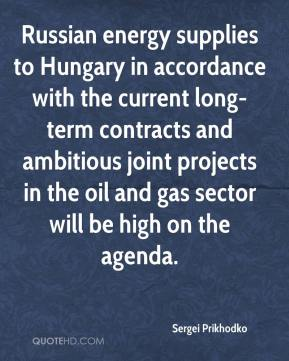 Sergei Prikhodko  - Russian energy supplies to Hungary in accordance with the current long-term contracts and ambitious joint projects in the oil and gas sector will be high on the agenda.