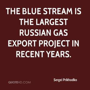 Sergei Prikhodko  - The Blue Stream is the largest Russian gas export project in recent years.