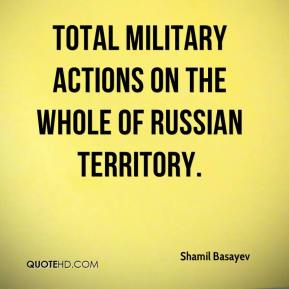 Shamil Basayev  - total military actions on the whole of Russian territory.