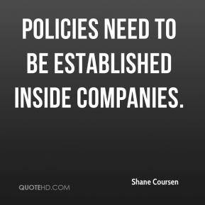 Shane Coursen  - Policies need to be established inside companies.