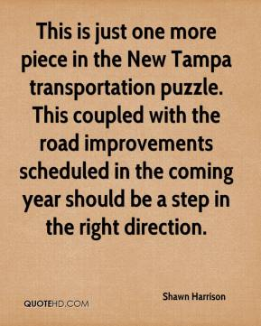 Shawn Harrison  - This is just one more piece in the New Tampa transportation puzzle. This coupled with the road improvements scheduled in the coming year should be a step in the right direction.