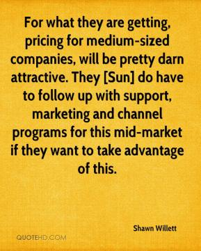 Shawn Willett  - For what they are getting, pricing for medium-sized companies, will be pretty darn attractive. They [Sun] do have to follow up with support, marketing and channel programs for this mid-market if they want to take advantage of this.