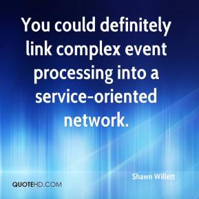 Shawn Willett  - You could definitely link complex event processing into a service-oriented network.