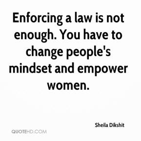 Enforcing a law is not enough. You have to change people's mindset and empower women.
