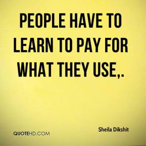 People have to learn to pay for what they use.