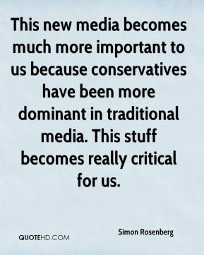 This new media becomes much more important to us because conservatives have been more dominant in traditional media. This stuff becomes really critical for us.