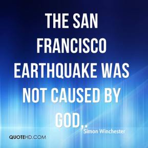 Simon Winchester  - The San Francisco earthquake was not caused by God.