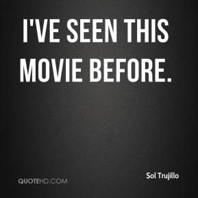 Sol Trujillo  - I've seen this movie before.