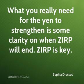 Sophia Drossos  - What you really need for the yen to strengthen is some clarity on when ZIRP will end. ZIRP is key.