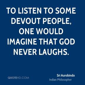 To listen to some devout people, one would imagine that God never laughs.
