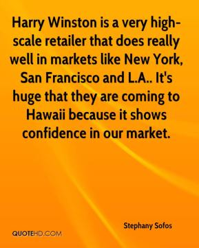 Stephany Sofos  - Harry Winston is a very high-scale retailer that does really well in markets like New York, San Francisco and L.A.. It's huge that they are coming to Hawaii because it shows confidence in our market.