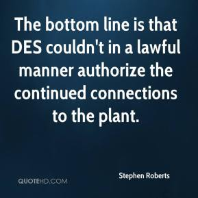 Stephen Roberts  - The bottom line is that DES couldn't in a lawful manner authorize the continued connections to the plant.