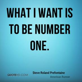 What I want is to be number one.