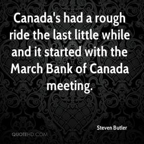 Steven Butler  - Canada's had a rough ride the last little while and it started with the March Bank of Canada meeting.