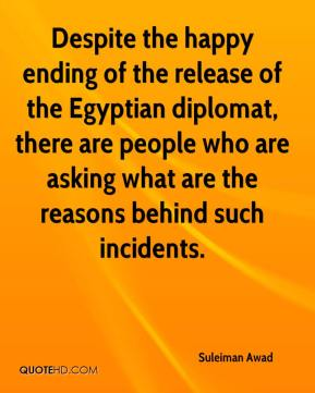 Suleiman Awad  - Despite the happy ending of the release of the Egyptian diplomat, there are people who are asking what are the reasons behind such incidents.