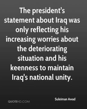 Suleiman Awad  - The president's statement about Iraq was only reflecting his increasing worries about the deteriorating situation and his keenness to maintain Iraq's national unity.