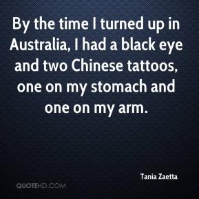 By the time I turned up in Australia, I had a black eye and two Chinese tattoos, one on my stomach and one on my arm.