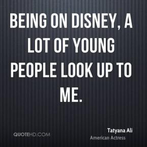 Tatyana Ali - Being on Disney, a lot of young people look up to me.