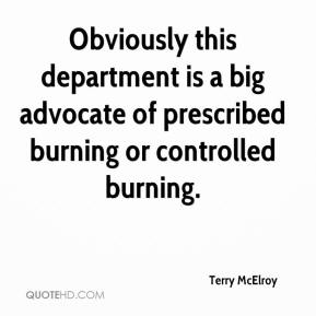 Terry McElroy  - Obviously this department is a big advocate of prescribed burning or controlled burning.