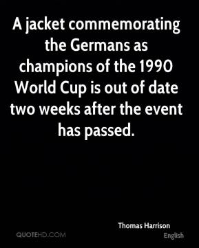 A jacket commemorating the Germans as champions of the 1990 World Cup is out of date two weeks after the event has passed.
