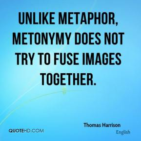 Unlike metaphor, metonymy does not try to fuse images together.