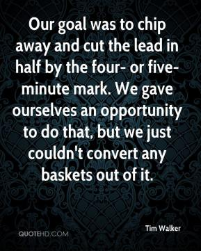 Our goal was to chip away and cut the lead in half by the four- or five-minute mark. We gave ourselves an opportunity to do that, but we just couldn't convert any baskets out of it.