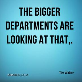 The bigger departments are looking at that.