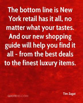 Tim Zagat  - The bottom line is New York retail has it all, no matter what your tastes. And our new shopping guide will help you find it all - from the best deals to the finest luxury items.
