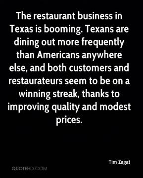The restaurant business in Texas is booming. Texans are dining out more frequently than Americans anywhere else, and both customers and restaurateurs seem to be on a winning streak, thanks to improving quality and modest prices.
