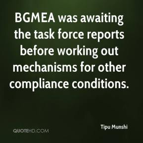 Tipu Munshi  - BGMEA was awaiting the task force reports before working out mechanisms for other compliance conditions.
