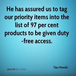 Tipu Munshi  - He has assured us to tag our priority items into the list of 97 per cent products to be given duty-free access.