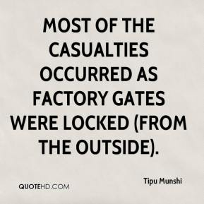 Tipu Munshi  - Most of the casualties occurred as factory gates were locked (from the outside).