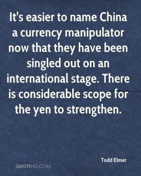 Todd Elmer  - It's easier to name China a currency manipulator now that they have been singled out on an international stage. There is considerable scope for the yen to strengthen.