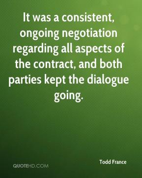 Todd France  - It was a consistent, ongoing negotiation regarding all aspects of the contract, and both parties kept the dialogue going.
