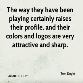 The way they have been playing certainly raises their profile, and their colors and logos are very attractive and sharp.