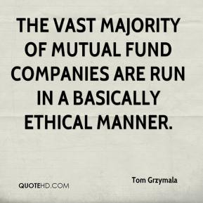 Tom Grzymala  - The vast majority of mutual fund companies are run in a basically ethical manner.