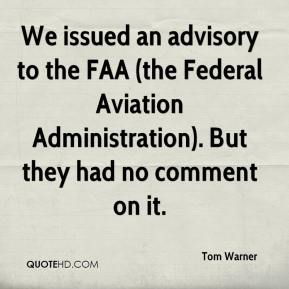 Tom Warner  - We issued an advisory to the FAA (the Federal Aviation Administration). But they had no comment on it.