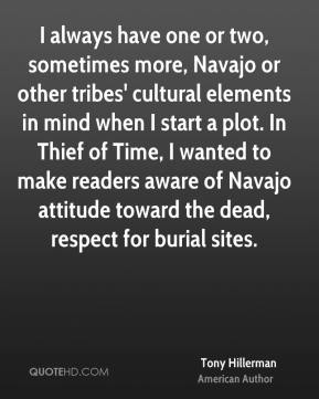 I always have one or two, sometimes more, Navajo or other tribes' cultural elements in mind when I start a plot. In Thief of Time, I wanted to make readers aware of Navajo attitude toward the dead, respect for burial sites.