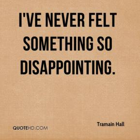 Tramain Hall  - I've never felt something so disappointing.