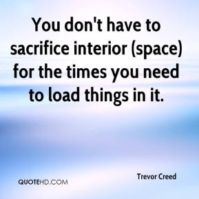 Trevor Creed  - You don't have to sacrifice interior (space) for the times you need to load things in it.