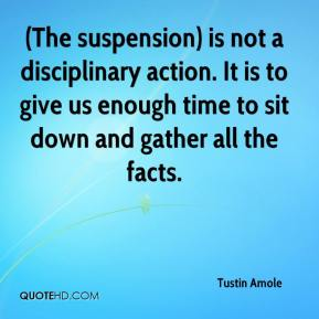 (The suspension) is not a disciplinary action. It is to give us enough time to sit down and gather all the facts.