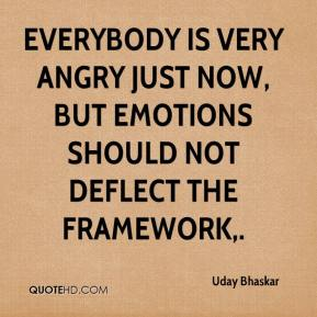 Uday Bhaskar  - Everybody is very angry just now, but emotions should not deflect the framework.