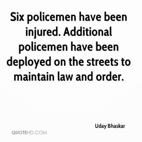 Uday Bhaskar  - Six policemen have been injured. Additional policemen have been deployed on the streets to maintain law and order.