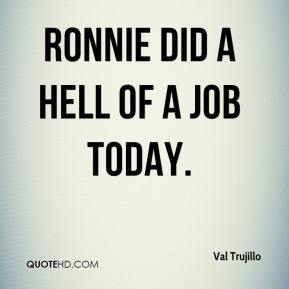 Ronnie did a hell of a job today.