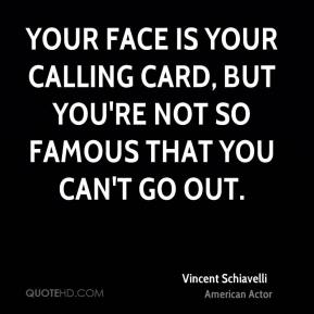 Your face is your calling card, but you're not so famous that you can't go out.