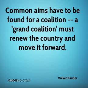 Volker Kauder  - Common aims have to be found for a coalition -- a 'grand coalition' must renew the country and move it forward.