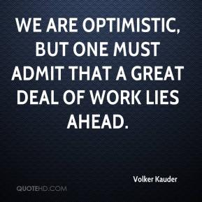 We are optimistic, but one must admit that a great deal of work lies ahead.