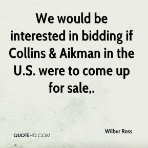 We would be interested in bidding if Collins & Aikman in the U.S. were to come up for sale.
