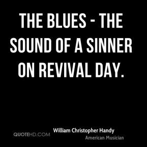 William Christopher Handy - The blues - the sound of a sinner on revival day.